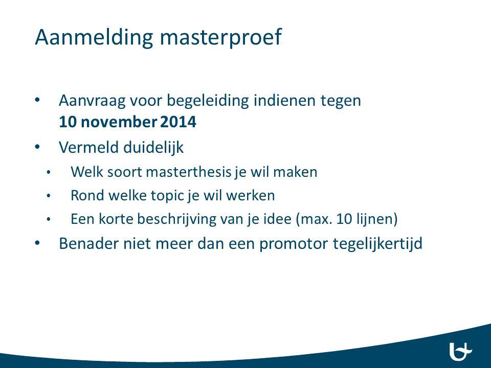 Aanmelding masterproef Aanvraag voor begeleiding indienen tegen 10 november 2014 Vermeld duidelijk Welk soort masterthesis je wil maken Rond welke top
