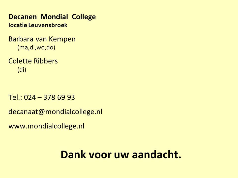 Decanen Mondial College locatie Leuvensbroek Barbara van Kempen (ma,di,wo,do) Colette Ribbers (di) Tel.: 024 – 378 69 93 decanaat@mondialcollege.nl ww