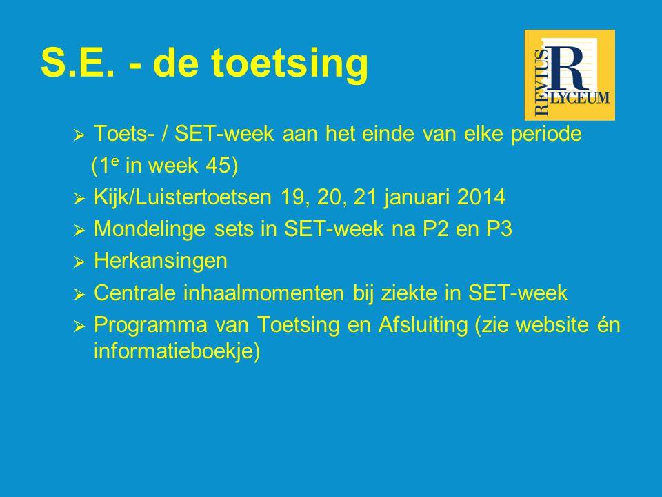 S.E. - de toetsing  Toets- / SET-week aan het einde van elke periode (1 e in week 45)  Kijk/Luistertoetsen 19, 20, 21 januari 2014  Mondelinge sets