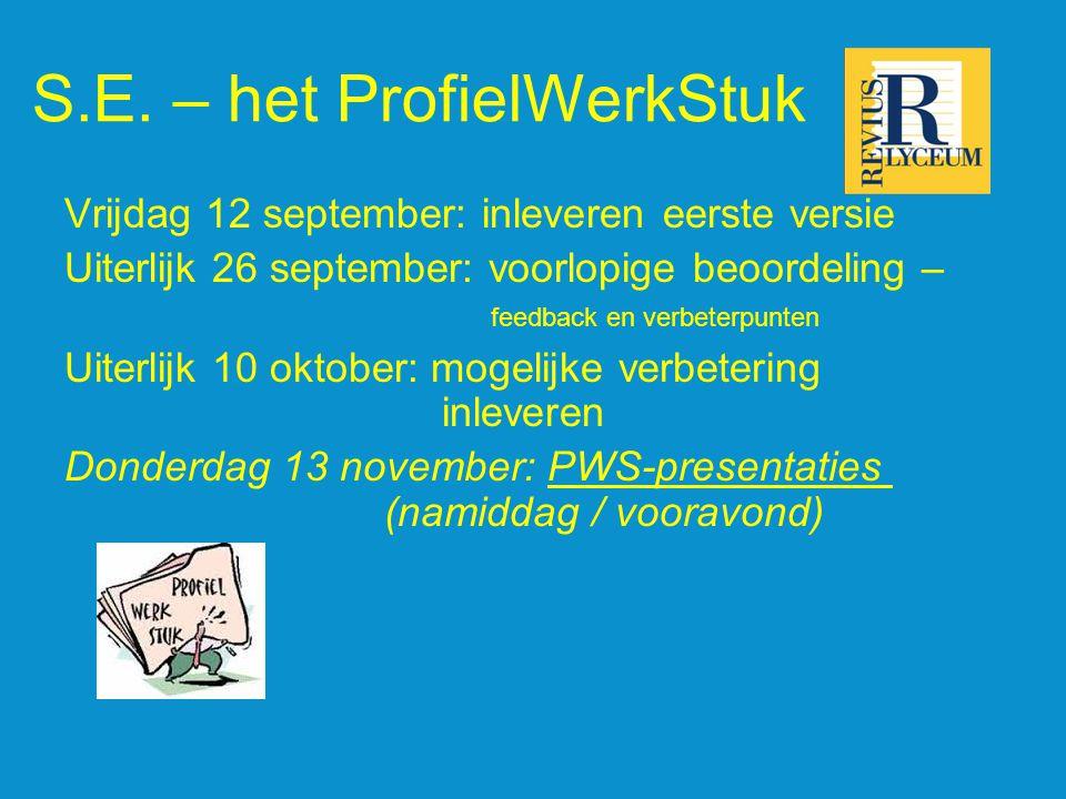 S.E. – het ProfielWerkStuk Vrijdag 12 september: inleveren eerste versie Uiterlijk 26 september: voorlopige beoordeling – feedback en verbeterpunten U