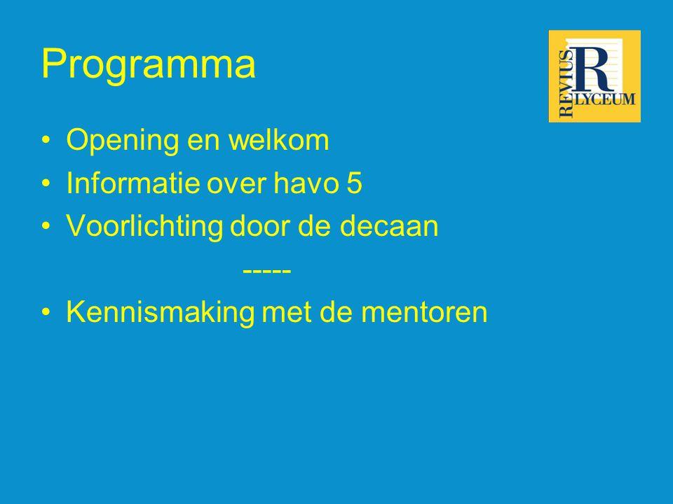 Opening en welkom Informatie over havo 5 Voorlichting door de decaan ----- Kennismaking met de mentoren Programma
