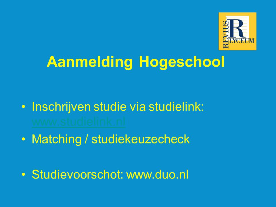 Aanmelding Hogeschool Inschrijven studie via studielink: www.studielink.nl www.studielink.nl Matching / studiekeuzecheck Studievoorschot: www.duo.nl