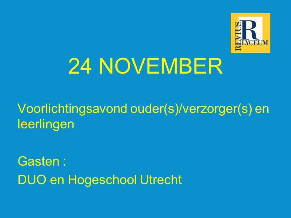 24 NOVEMBER Voorlichtingsavond ouder(s)/verzorger(s) en leerlingen Gasten : DUO en Hogeschool Utrecht