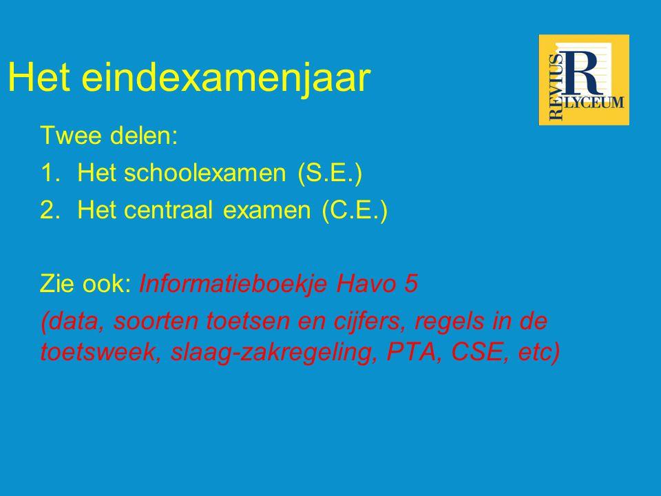 Het eindexamenjaar Twee delen: 1.Het schoolexamen (S.E.) 2.Het centraal examen (C.E.) Zie ook: Informatieboekje Havo 5 (data, soorten toetsen en cijfers, regels in de toetsweek, slaag-zakregeling, PTA, CSE, etc)