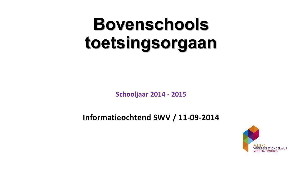 Bovenschools toetsingsorgaan Schooljaar 2014 - 2015 Informatieochtend SWV / 11-09-2014