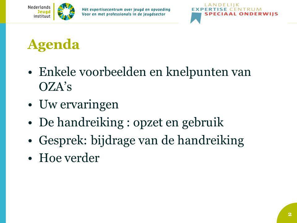 Agenda Enkele voorbeelden en knelpunten van OZA's Uw ervaringen De handreiking : opzet en gebruik Gesprek: bijdrage van de handreiking Hoe verder 2