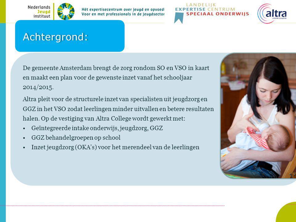 Achtergrond: De gemeente Amsterdam brengt de zorg rondom SO en VSO in kaart en maakt een plan voor de gewenste inzet vanaf het schooljaar 2014/2015.