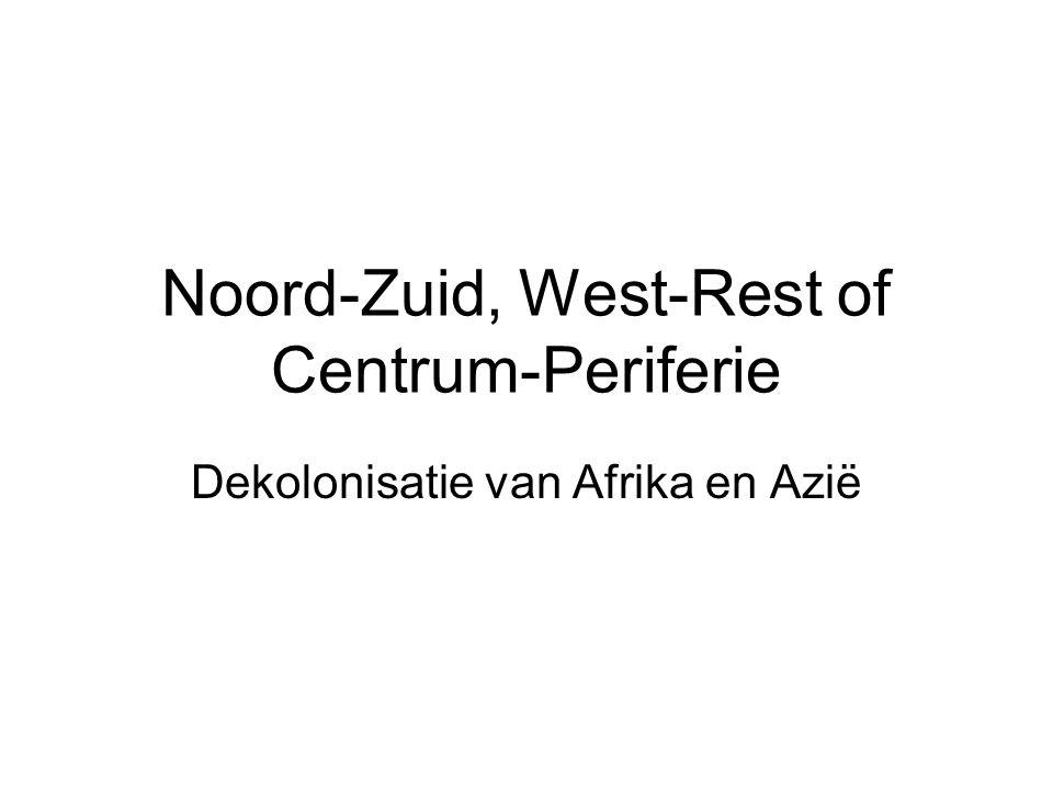 Noord-Zuid, West-Rest of Centrum-Periferie Dekolonisatie van Afrika en Azië