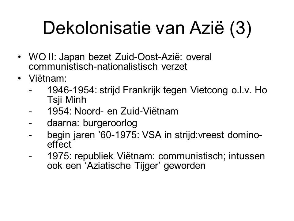 Dekolonisatie van Azië (3) WO II: Japan bezet Zuid-Oost-Azië: overal communistisch-nationalistisch verzet Viëtnam: -1946-1954: strijd Frankrijk tegen Vietcong o.l.v.