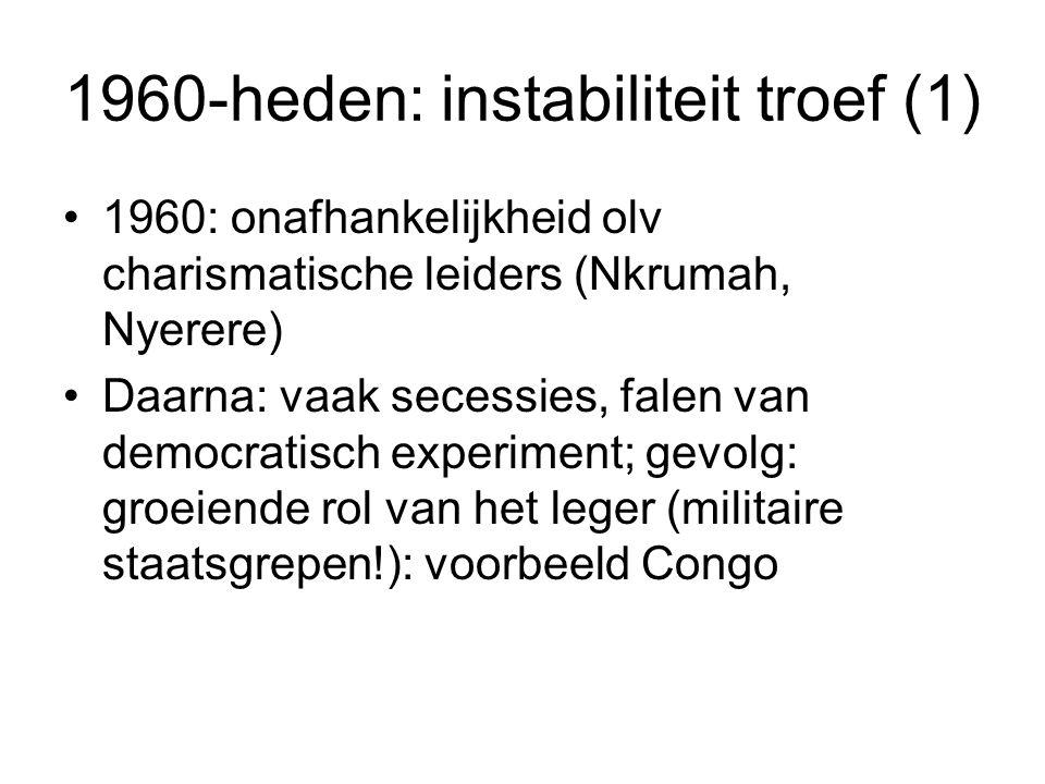 1960-heden: instabiliteit troef (1) 1960: onafhankelijkheid olv charismatische leiders (Nkrumah, Nyerere) Daarna: vaak secessies, falen van democratisch experiment; gevolg: groeiende rol van het leger (militaire staatsgrepen!): voorbeeld Congo