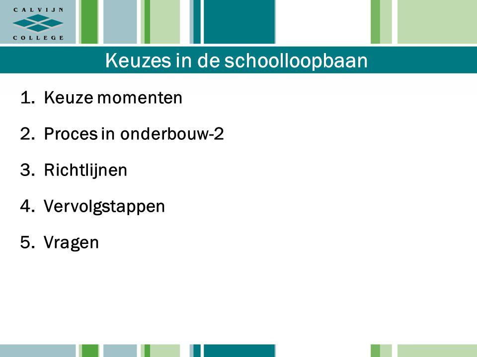 Keuzes in de schoolloopbaan 1.Keuze momenten 2.Proces in onderbouw-2 3.Richtlijnen 4.Vervolgstappen 5.Vragen