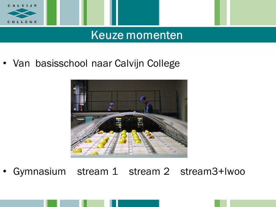Keuze momenten Van basisschool naar Calvijn College Gymnasium stream 1 stream 2 stream3+lwoo