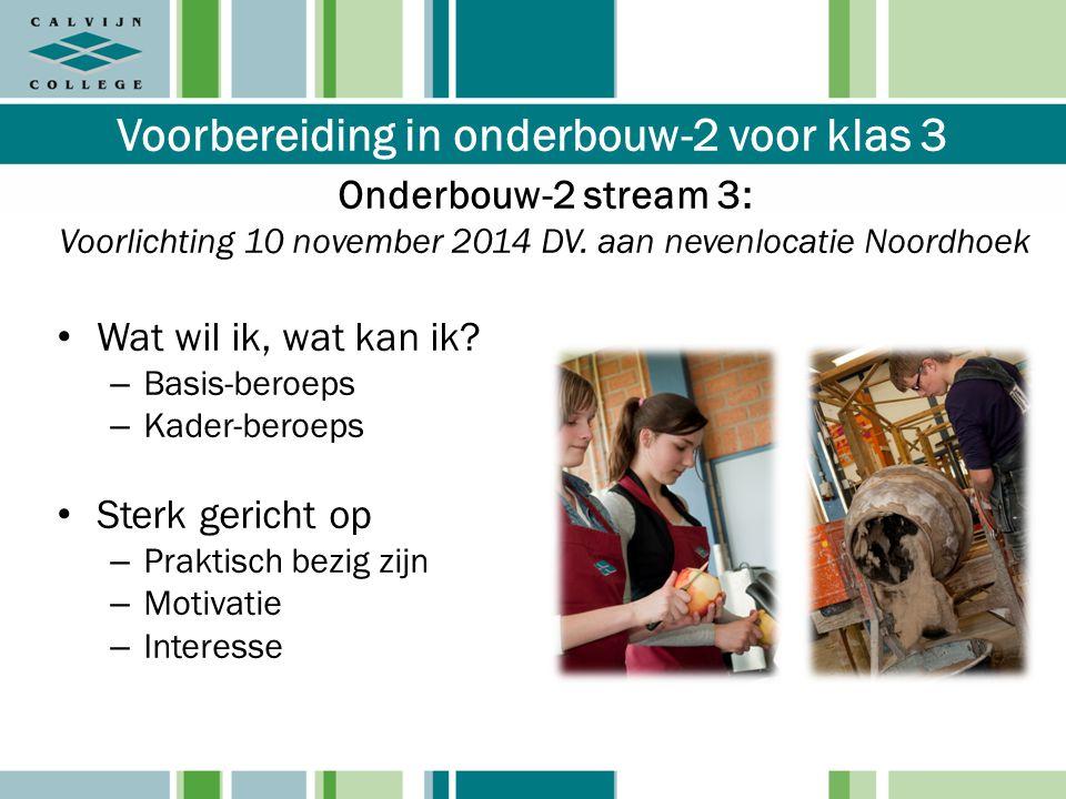 Onderbouw-2 stream 3: Voorlichting 10 november 2014 DV. aan nevenlocatie Noordhoek Wat wil ik, wat kan ik? – Basis-beroeps – Kader-beroeps Sterk geric