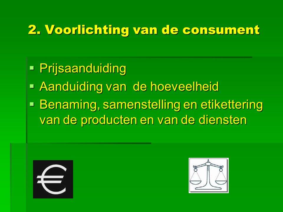 1. DOEL  Eerlijke concurrentie tussen handelaars  Goede verstandhouding tussen handelaar en consument  Consument correct voorlichten  Consument be