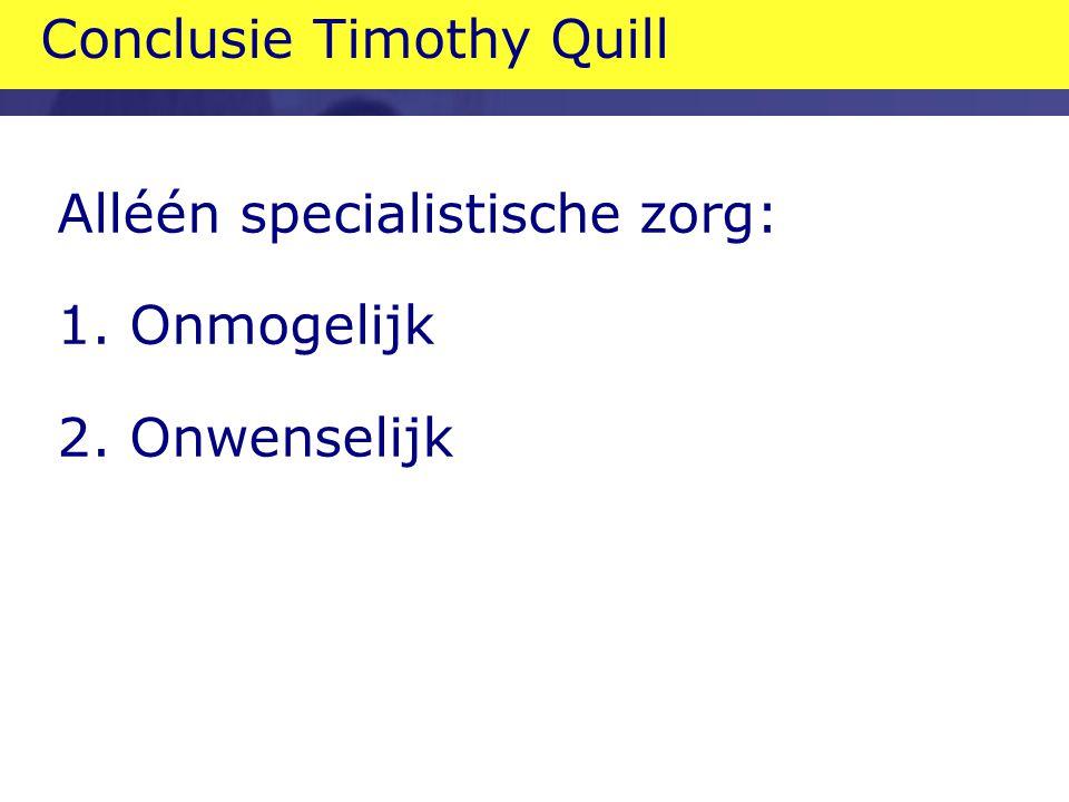 Conclusie Timothy Quill Alléén specialistische zorg: 1. Onmogelijk 2. Onwenselijk