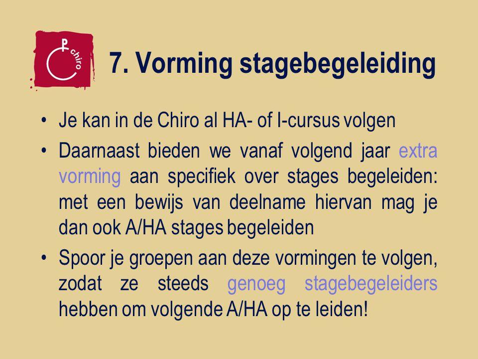 7. Vorming stagebegeleiding Je kan in de Chiro al HA- of I-cursus volgen Daarnaast bieden we vanaf volgend jaar extra vorming aan specifiek over stage