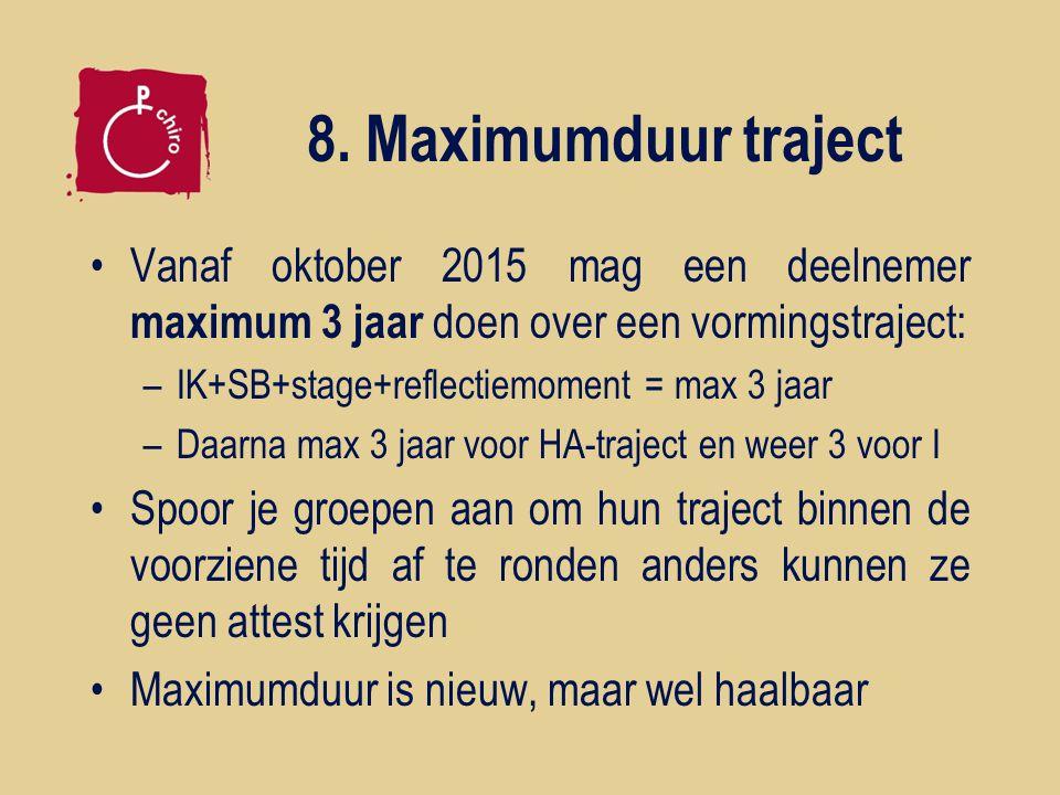 8. Maximumduur traject Vanaf oktober 2015 mag een deelnemer maximum 3 jaar doen over een vormingstraject: –IK+SB+stage+reflectiemoment = max 3 jaar –D