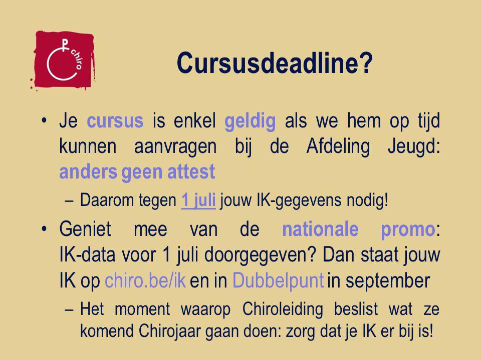 Cursusdeadline 1 juli 2014 Cursusverantwoordelijke = instructeur : naam, mail, gsm Datum van je IK Locatie van je IK -> mailen naar vorming@chiro.be