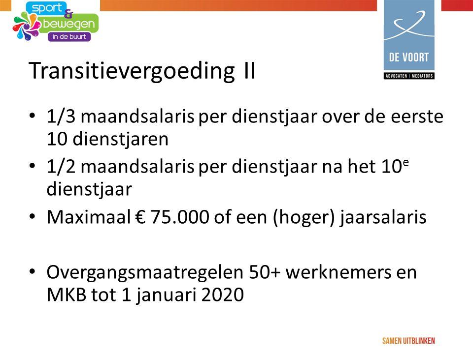 Transitievergoeding II 1/3 maandsalaris per dienstjaar over de eerste 10 dienstjaren 1/2 maandsalaris per dienstjaar na het 10 e dienstjaar Maximaal €