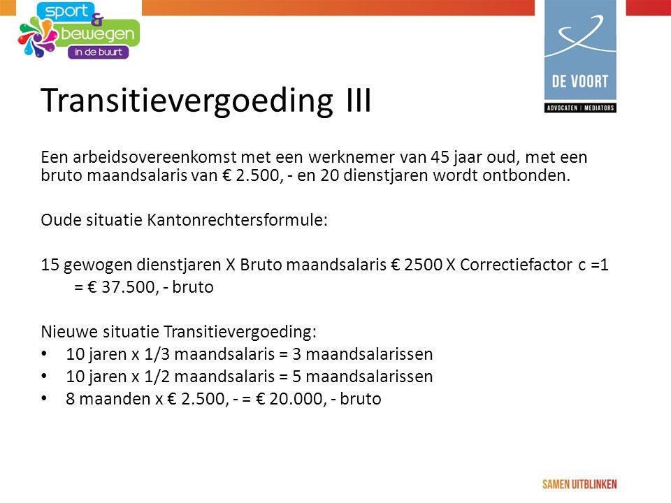Transitievergoeding III Een arbeidsovereenkomst met een werknemer van 45 jaar oud, met een bruto maandsalaris van € 2.500, - en 20 dienstjaren wordt ontbonden.