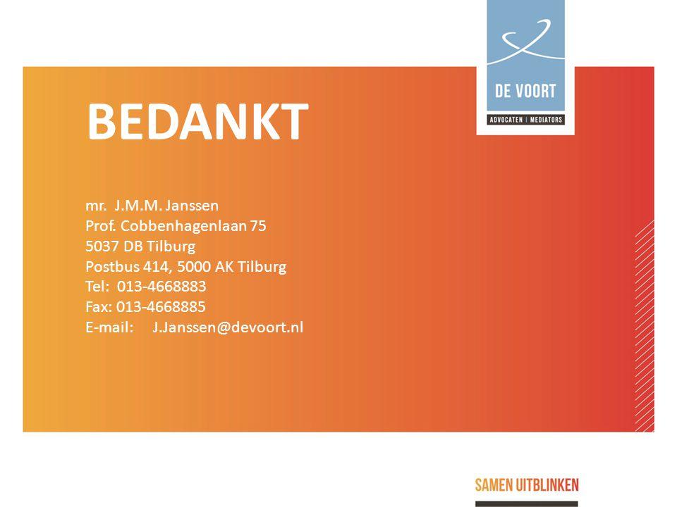 mr. J.M.M. Janssen Prof. Cobbenhagenlaan 75 5037 DB Tilburg Postbus 414, 5000 AK Tilburg Tel: 013-4668883 Fax: 013-4668885 E-mail: J.Janssen@devoort.n
