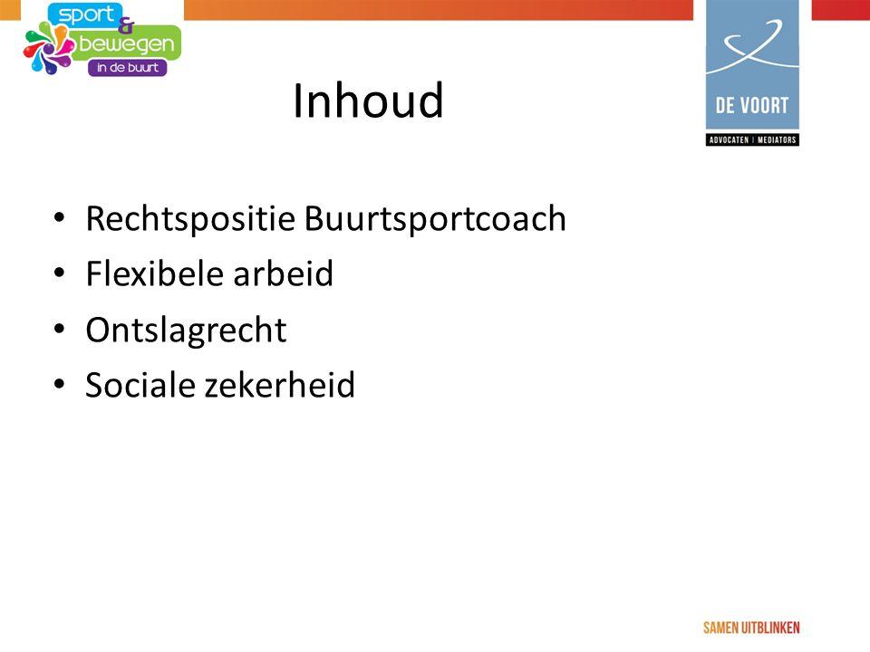 Inhoud Rechtspositie Buurtsportcoach Flexibele arbeid Ontslagrecht Sociale zekerheid