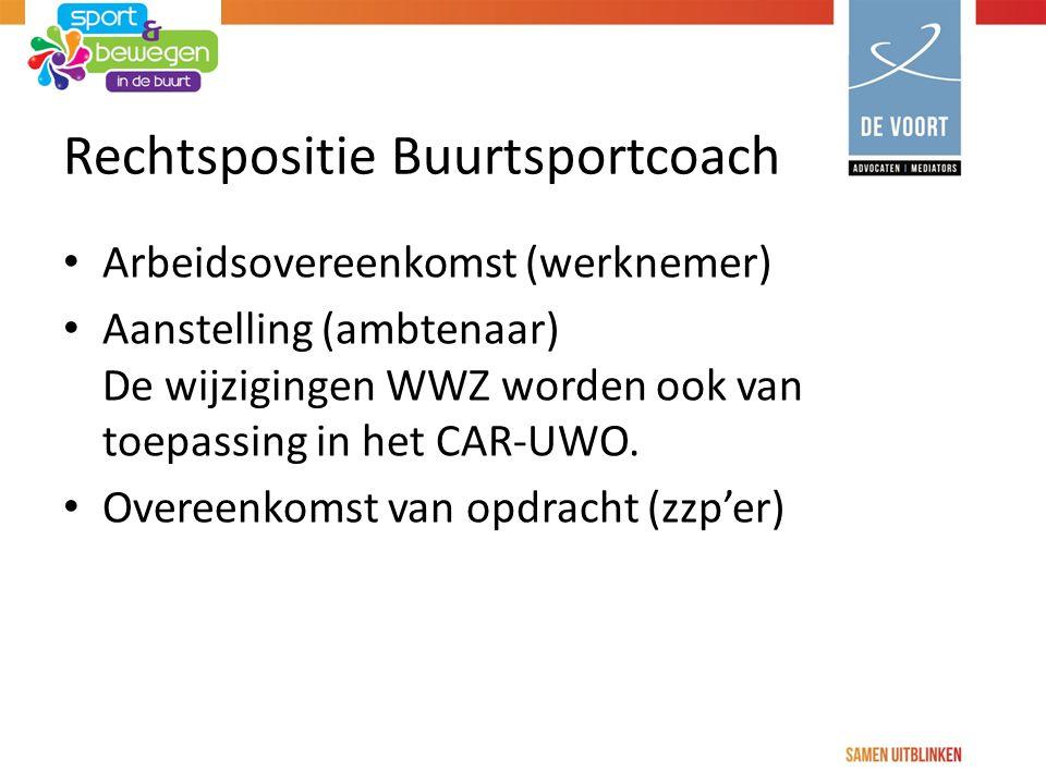 Rechtspositie Buurtsportcoach Arbeidsovereenkomst (werknemer) Aanstelling (ambtenaar) De wijzigingen WWZ worden ook van toepassing in het CAR-UWO.