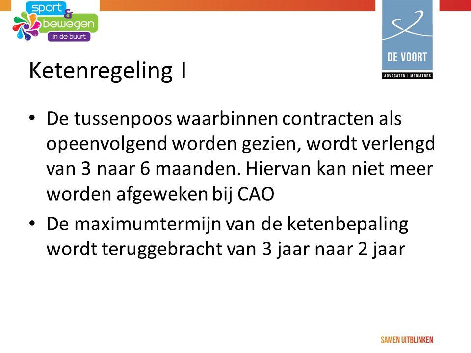 Ketenregeling I De tussenpoos waarbinnen contracten als opeenvolgend worden gezien, wordt verlengd van 3 naar 6 maanden.