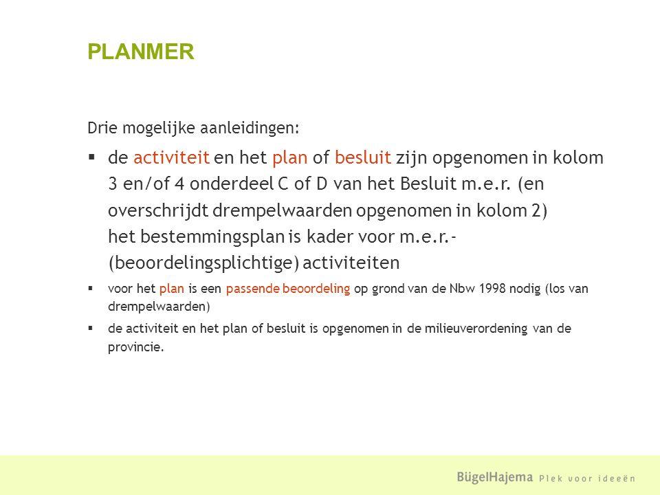 Drie mogelijke aanleidingen:  de activiteit en het plan of besluit zijn opgenomen in kolom 3 en/of 4 onderdeel C of D van het Besluit m.e.r.