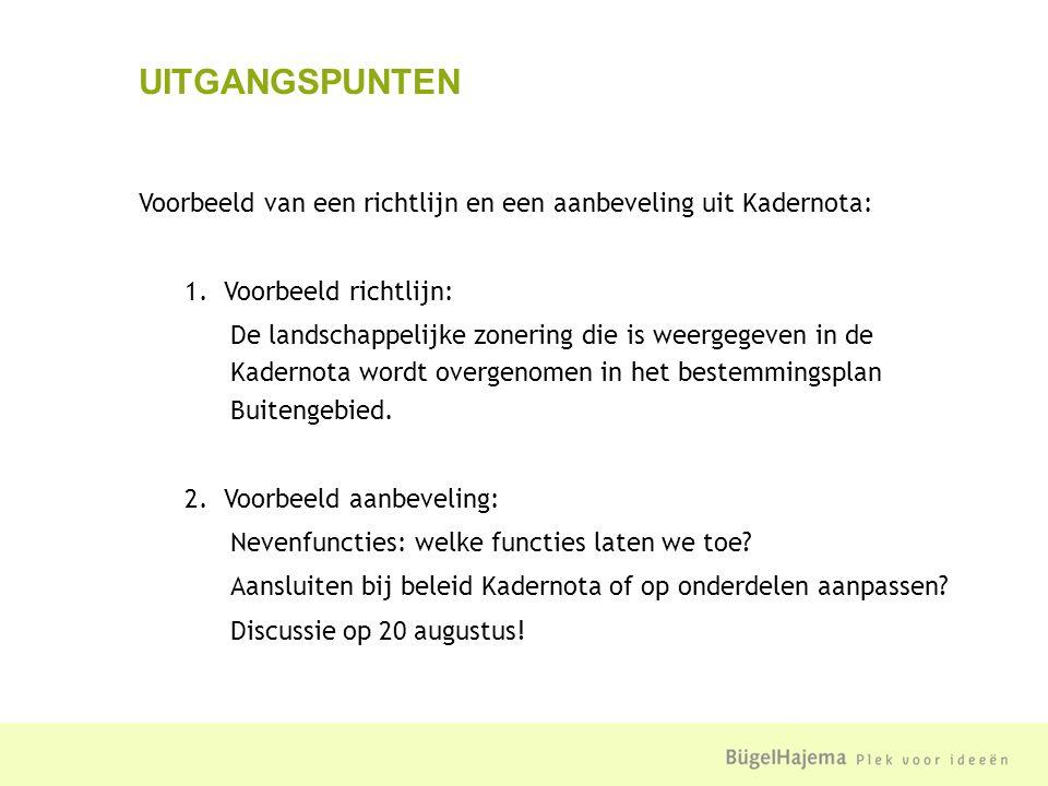 Voorbeeld van een richtlijn en een aanbeveling uit Kadernota: 1.Voorbeeld richtlijn: De landschappelijke zonering die is weergegeven in de Kadernota wordt overgenomen in het bestemmingsplan Buitengebied.