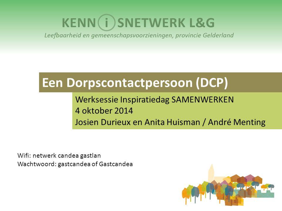 Een Dorpscontactpersoon (DCP) Werksessie Inspiratiedag SAMENWERKEN 4 oktober 2014 Josien Durieux en Anita Huisman / André Menting Wifi: netwerk candea