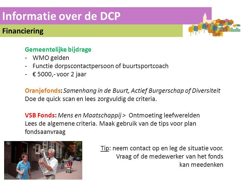 Informatie over de DCP Financiering Gemeentelijke bijdrage -WMO gelden -Functie dorpscontactpersoon of buurtsportcoach -€ 5000,- voor 2 jaar Oranjefon