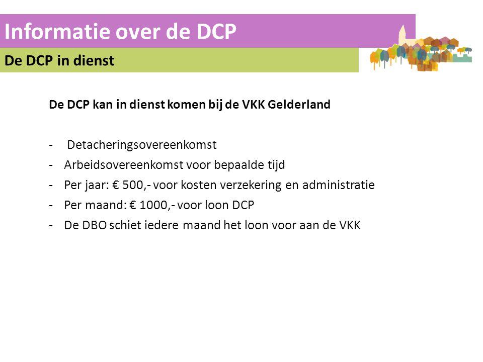 Informatie over de DCP De DCP in dienst De DCP kan in dienst komen bij de VKK Gelderland -Detacheringsovereenkomst -Arbeidsovereenkomst voor bepaalde
