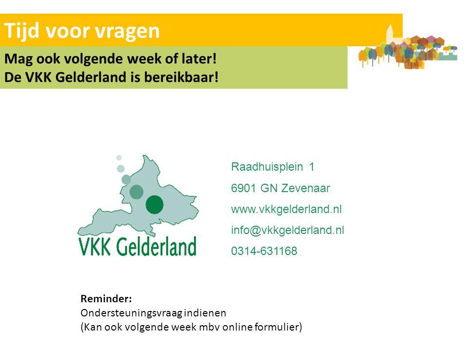 Tijd voor vragen Mag ook volgende week of later! De VKK Gelderland is bereikbaar! Raadhuisplein 1 6901 GN Zevenaar www.vkkgelderland.nl info@vkkgelder