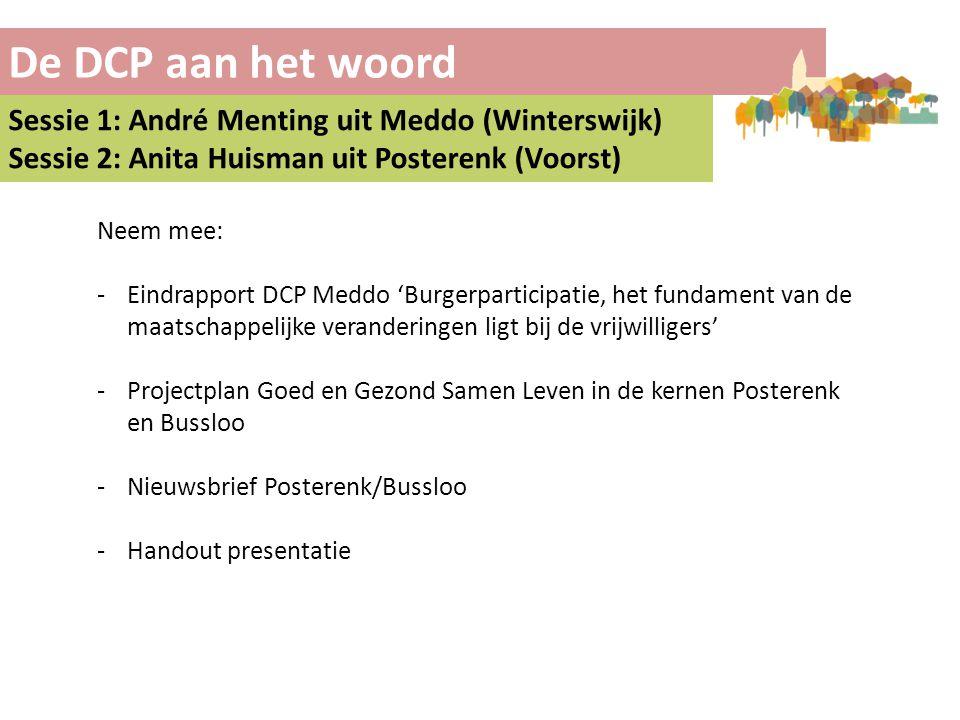 De DCP aan het woord Sessie 1: André Menting uit Meddo (Winterswijk) Sessie 2: Anita Huisman uit Posterenk (Voorst) Neem mee: -Eindrapport DCP Meddo '