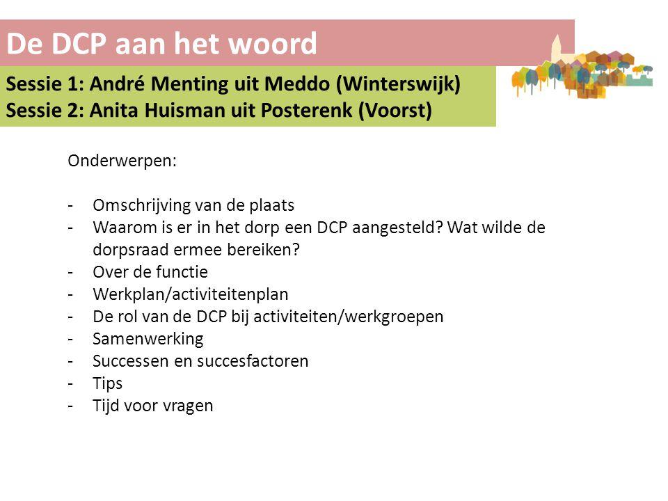 De DCP aan het woord Sessie 1: André Menting uit Meddo (Winterswijk) Sessie 2: Anita Huisman uit Posterenk (Voorst) Onderwerpen: -Omschrijving van de