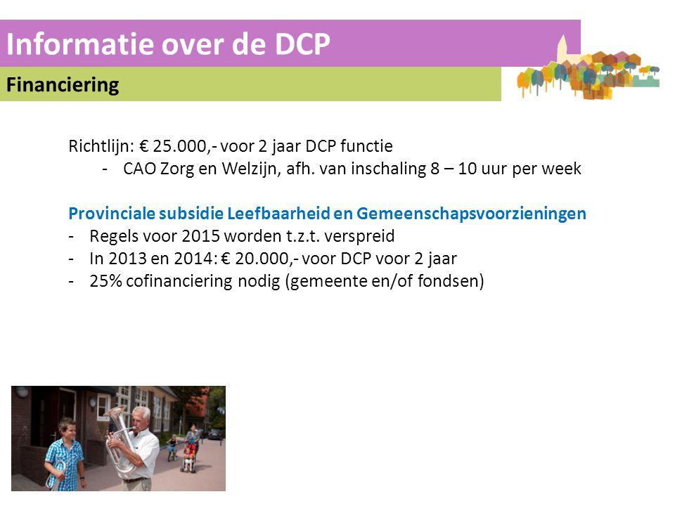 Informatie over de DCP Financiering Richtlijn: € 25.000,- voor 2 jaar DCP functie -CAO Zorg en Welzijn, afh. van inschaling 8 – 10 uur per week Provin