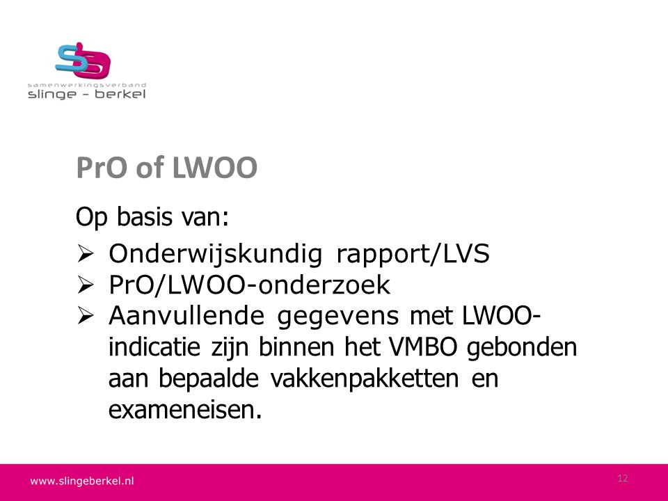PrO of LWOO Op basis van:  Onderwijskundig rapport/LVS  PrO/LWOO-onderzoek  Aanvullende gegevens met LWOO- indicatie zijn binnen het VMBO gebonden
