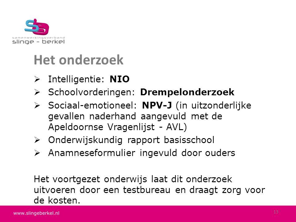 Het onderzoek 13  Intelligentie: NIO  Schoolvorderingen: Drempelonderzoek  Sociaal-emotioneel: NPV-J (in uitzonderlijke gevallen naderhand aangevul