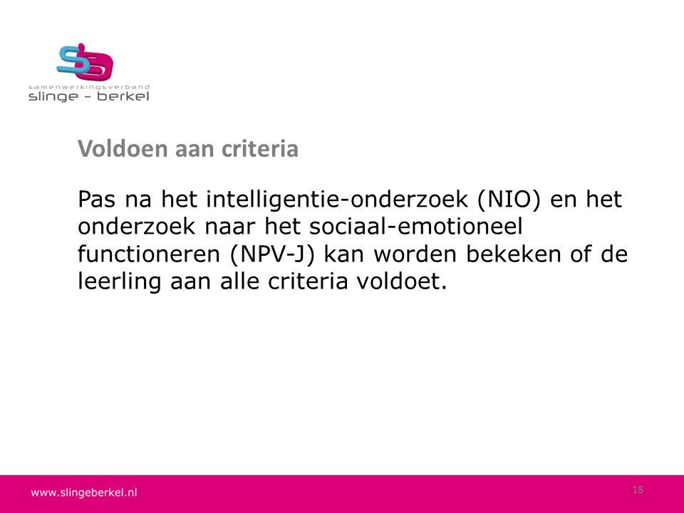 Voldoen aan criteria Pas na het intelligentie-onderzoek (NIO) en het onderzoek naar het sociaal-emotioneel functioneren (NPV-J) kan worden bekeken of