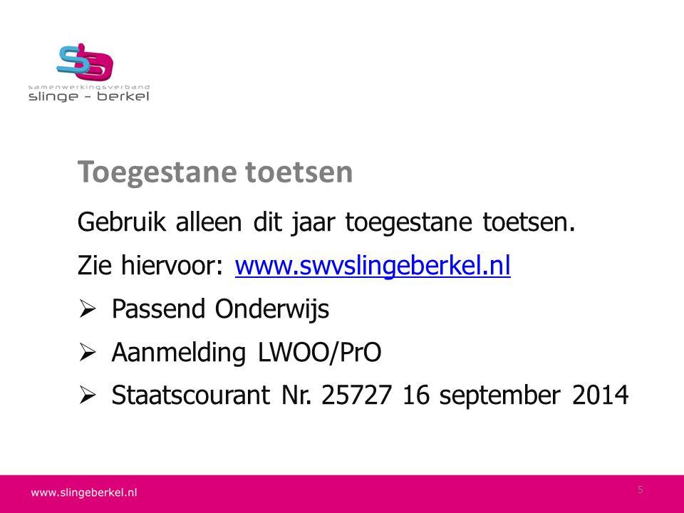 Toegestane toetsen Gebruik alleen dit jaar toegestane toetsen. Zie hiervoor: www.swvslingeberkel.nlwww.swvslingeberkel.nl  Passend Onderwijs  Aanmel