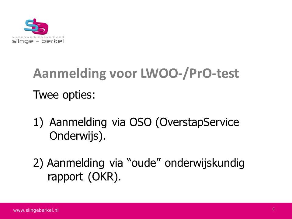 """Aanmelding voor LWOO-/PrO-test Twee opties: 1)Aanmelding via OSO (OverstapService Onderwijs). 2) Aanmelding via """"oude"""" onderwijskundig rapport (OKR)."""