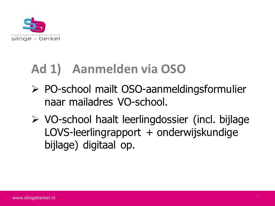 Ad 1)Aanmelden via OSO  PO-school mailt OSO-aanmeldingsformulier naar mailadres VO-school.  VO-school haalt leerlingdossier (incl. bijlage LOVS-leer