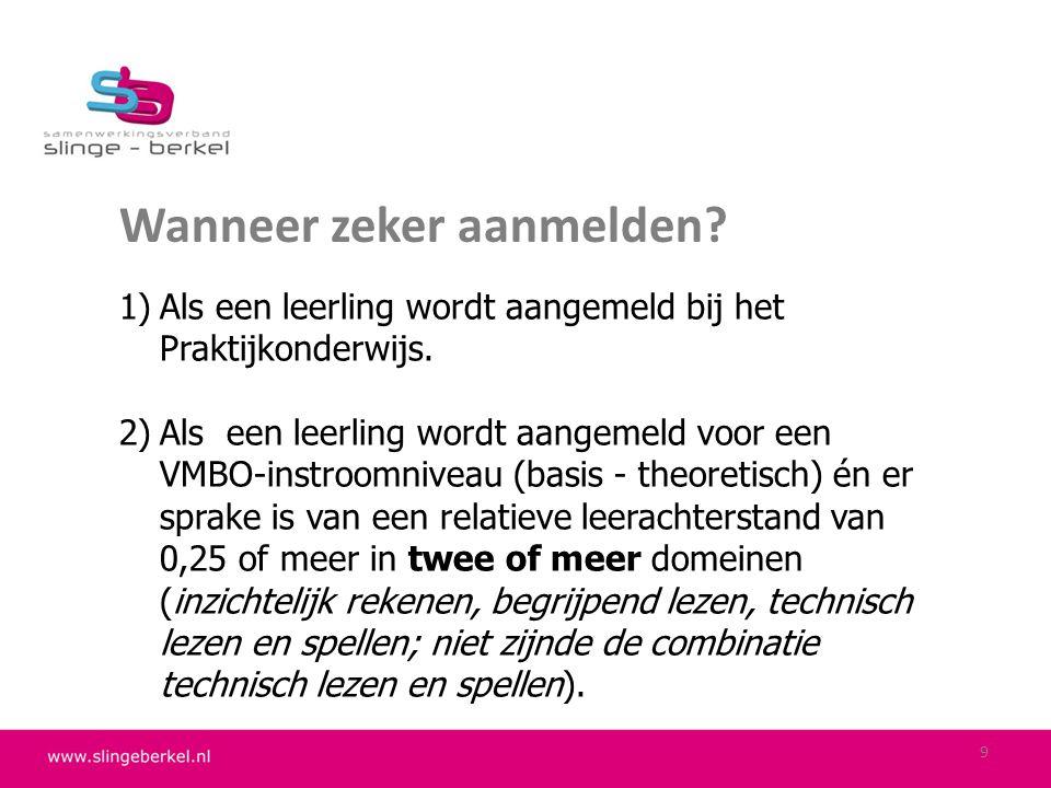 Wanneer zeker aanmelden? 1)Als een leerling wordt aangemeld bij het Praktijkonderwijs. 2)Als een leerling wordt aangemeld voor een VMBO-instroomniveau