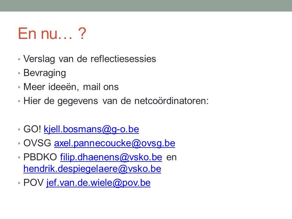 En nu… ? Verslag van de reflectiesessies Bevraging Meer ideeën, mail ons Hier de gegevens van de netcoördinatoren: GO! kjell.bosmans@g-o.bekjell.bosma