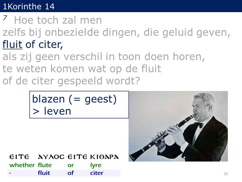 1Korinthe 14 7 Hoe toch zal men zelfs bij onbezielde dingen, die geluid geven, fluit of citer, als zij geen verschil in toon doen horen, te weten komen wat op de fluit of de citer gespeeld wordt.