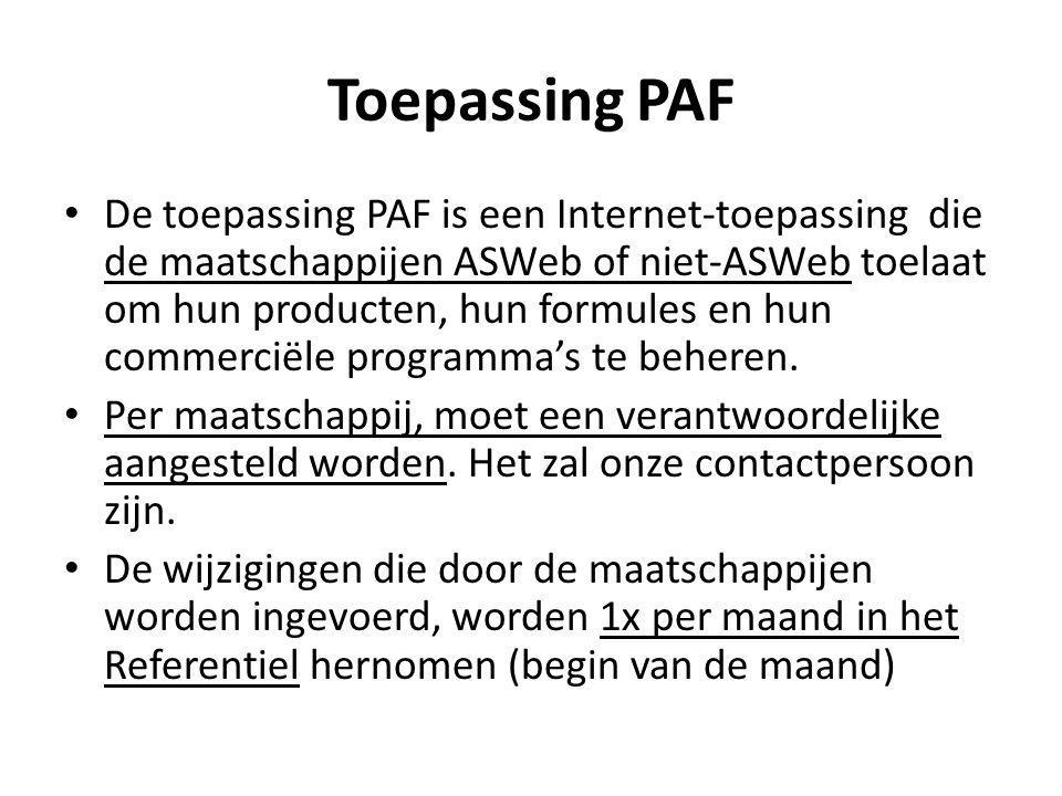 Toepassing PAF De toepassing PAF is een Internet-toepassing die de maatschappijen ASWeb of niet-ASWeb toelaat om hun producten, hun formules en hun commerciële programma's te beheren.