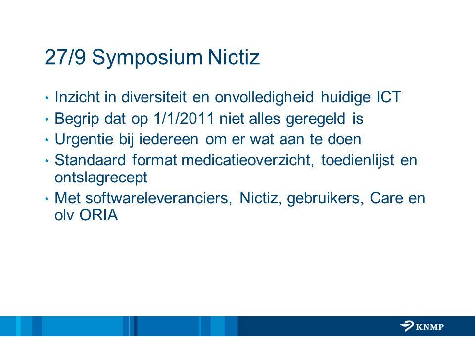 27/9 Symposium Nictiz Inzicht in diversiteit en onvolledigheid huidige ICT Begrip dat op 1/1/2011 niet alles geregeld is Urgentie bij iedereen om er w