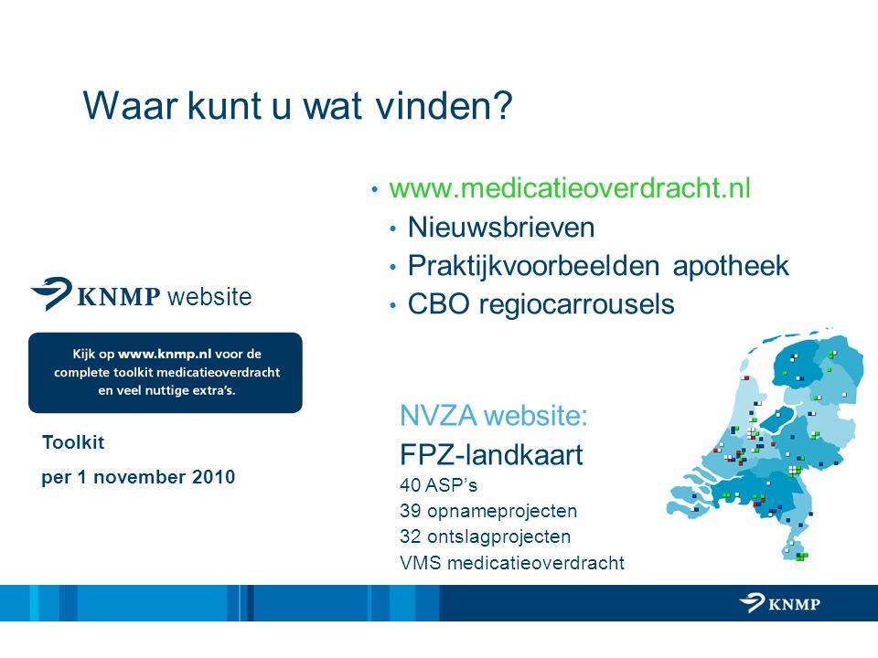 Waar kunt u wat vinden? www.medicatieoverdracht.nl Nieuwsbrieven Praktijkvoorbeelden apotheek CBO regiocarrousels website Toolkit per 1 november 2010