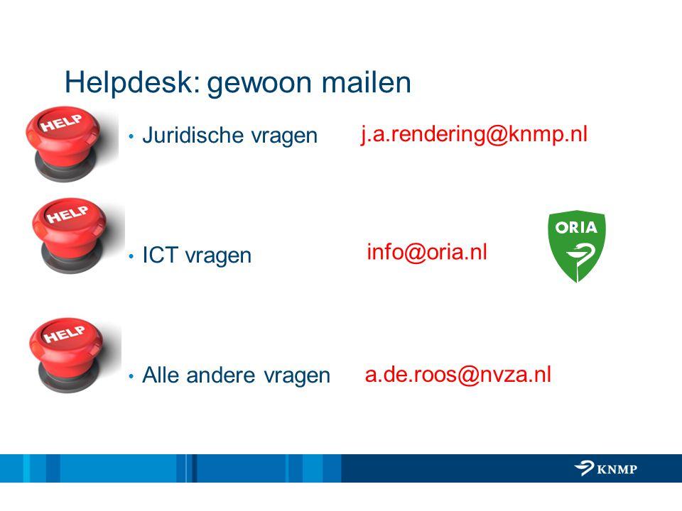 Helpdesk: gewoon mailen Juridische vragen ICT vragen Alle andere vragen a.de.roos@nvza.nl j.a.rendering@knmp.nl info@oria.nl